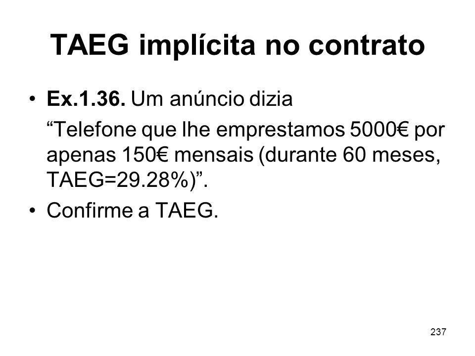 237 TAEG implícita no contrato Ex.1.36. Um anúncio dizia Telefone que lhe emprestamos 5000 por apenas 150 mensais (durante 60 meses, TAEG=29.28%). Con