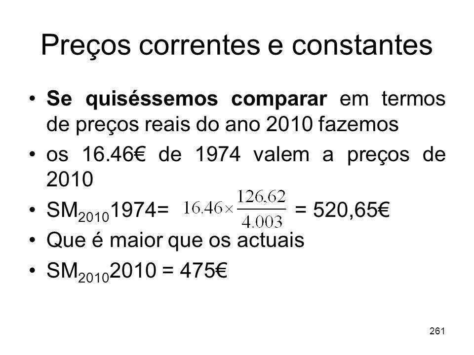 261 Preços correntes e constantes Se quiséssemos comparar em termos de preços reais do ano 2010 fazemos os 16.46 de 1974 valem a preços de 2010 SM 201