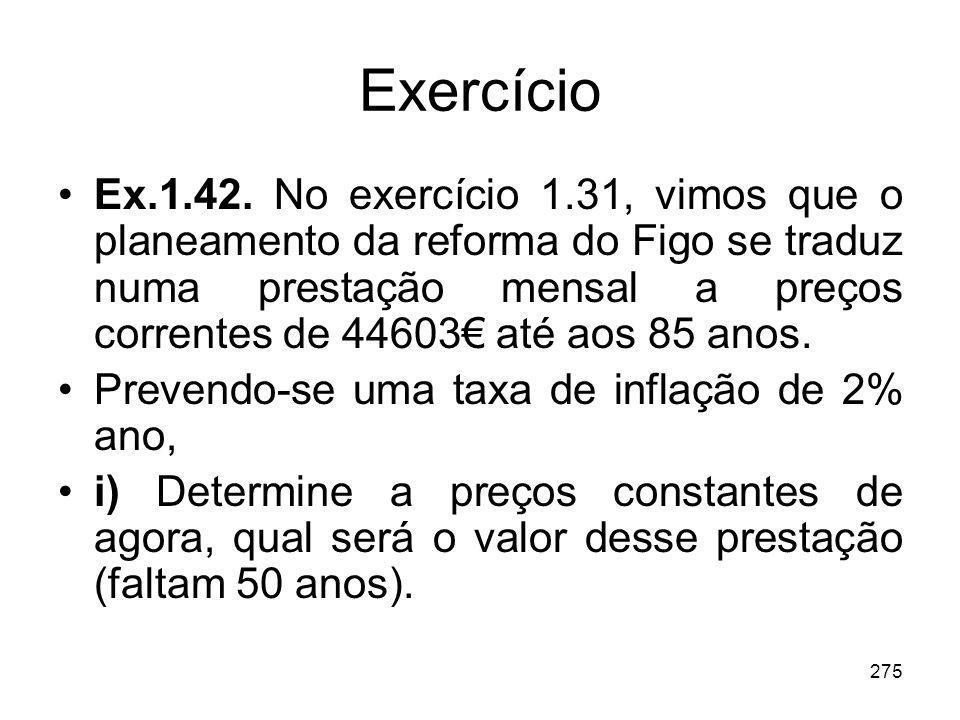 275 Exercício Ex.1.42. No exercício 1.31, vimos que o planeamento da reforma do Figo se traduz numa prestação mensal a preços correntes de 44603 até a