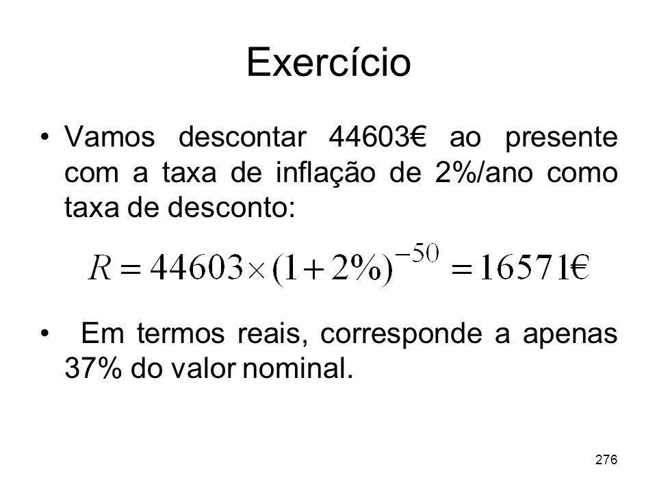 276 Exercício Vamos descontar 44603 ao presente com a taxa de inflação de 2%/ano como taxa de desconto: Em termos reais, corresponde a apenas 37% do v