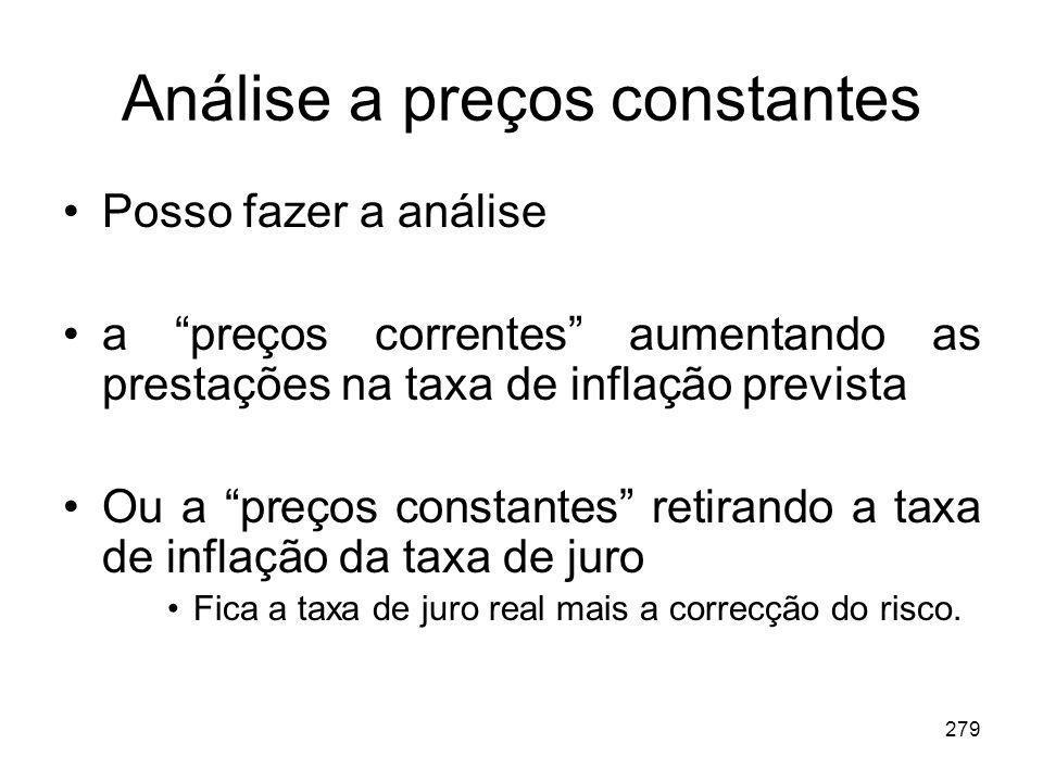 279 Análise a preços constantes Posso fazer a análise a preços correntes aumentando as prestações na taxa de inflação prevista Ou a preços constantes