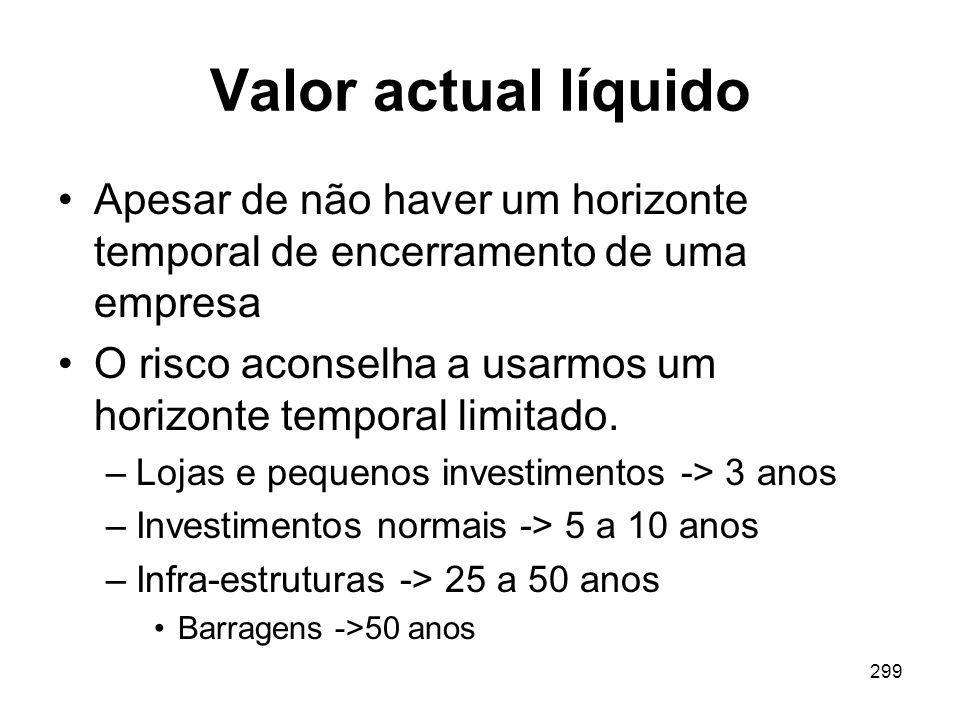 299 Valor actual líquido Apesar de não haver um horizonte temporal de encerramento de uma empresa O risco aconselha a usarmos um horizonte temporal li