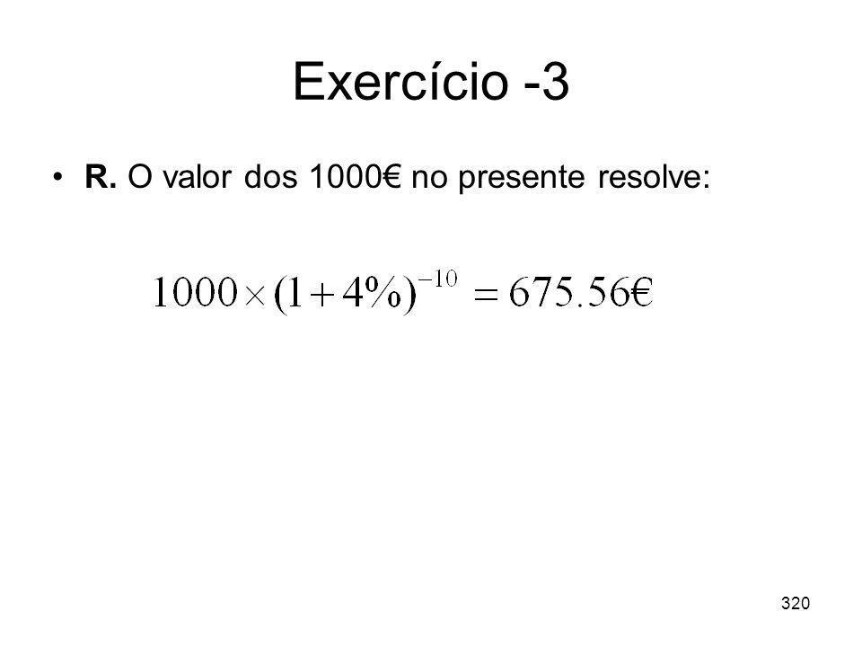 320 Exercício -3 R. O valor dos 1000 no presente resolve: