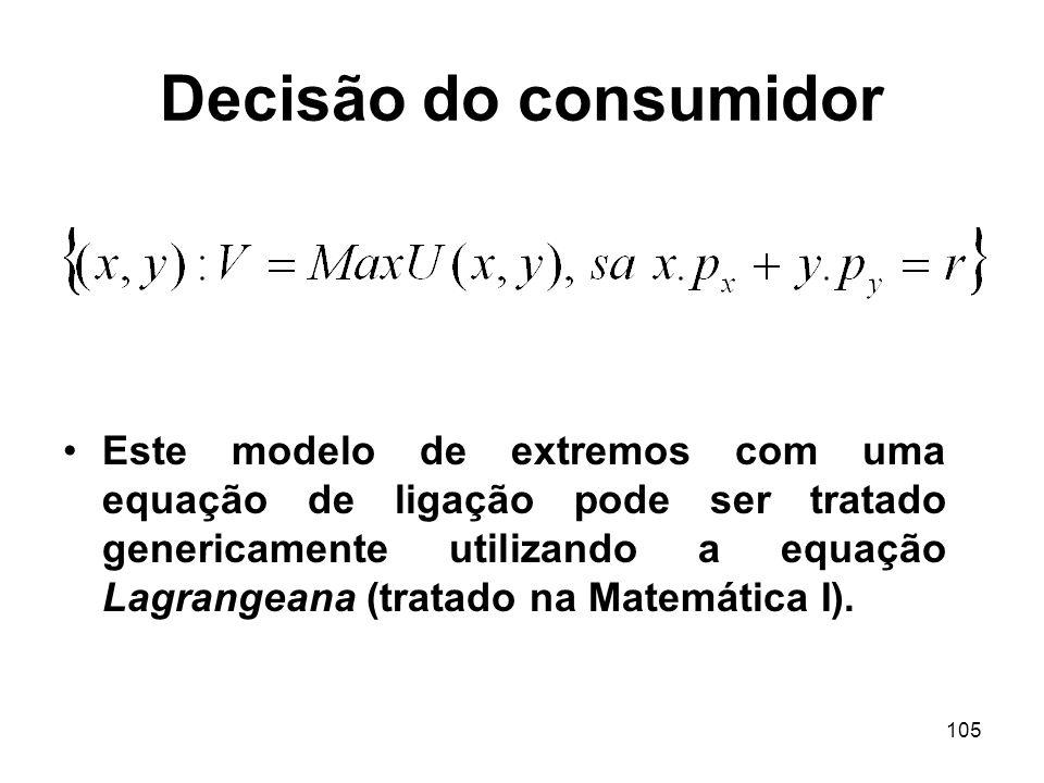 105 Decisão do consumidor Este modelo de extremos com uma equação de ligação pode ser tratado genericamente utilizando a equação Lagrangeana (tratado