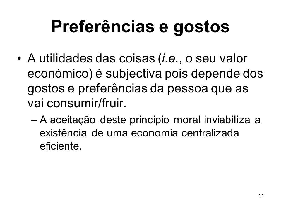 11 Preferências e gostos A utilidades das coisas (i.e., o seu valor económico) é subjectiva pois depende dos gostos e preferências da pessoa que as va