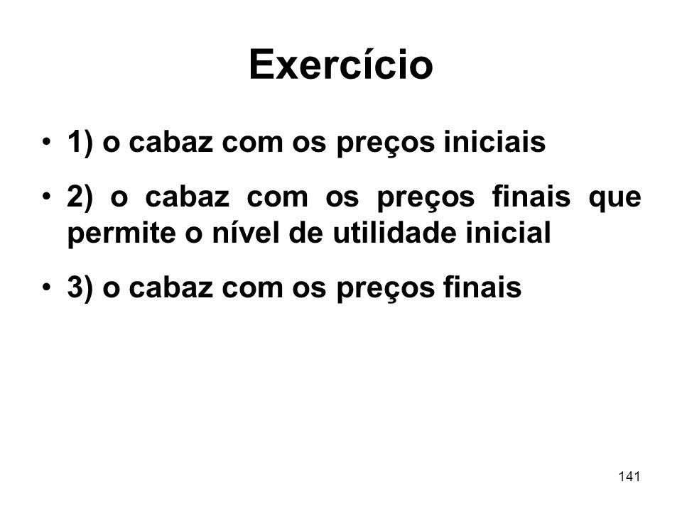 141 Exercício 1) o cabaz com os preços iniciais 2) o cabaz com os preços finais que permite o nível de utilidade inicial 3) o cabaz com os preços fina