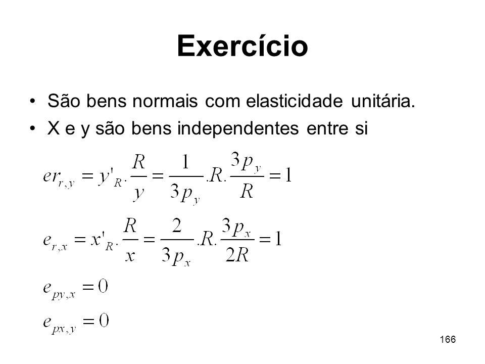 166 Exercício São bens normais com elasticidade unitária. X e y são bens independentes entre si