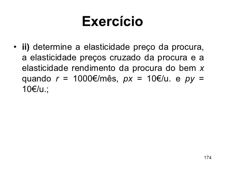174 Exercício ii) determine a elasticidade preço da procura, a elasticidade preços cruzado da procura e a elasticidade rendimento da procura do bem x
