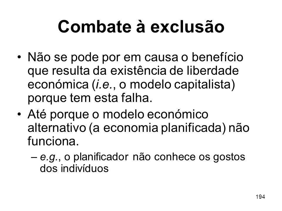 194 Combate à exclusão Não se pode por em causa o benefício que resulta da existência de liberdade económica (i.e., o modelo capitalista) porque tem e