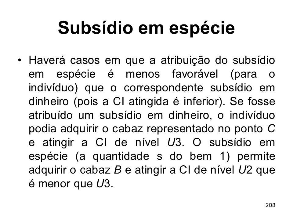 208 Subsídio em espécie Haverá casos em que a atribuição do subsídio em espécie é menos favorável (para o indivíduo) que o correspondente subsídio em