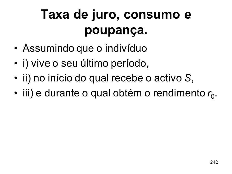 242 Taxa de juro, consumo e poupança. Assumindo que o indivíduo i) vive o seu último período, ii) no início do qual recebe o activo S, iii) e durante