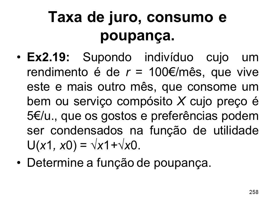 258 Taxa de juro, consumo e poupança. Ex2.19: Supondo indivíduo cujo um rendimento é de r = 100/mês, que vive este e mais outro mês, que consome um be