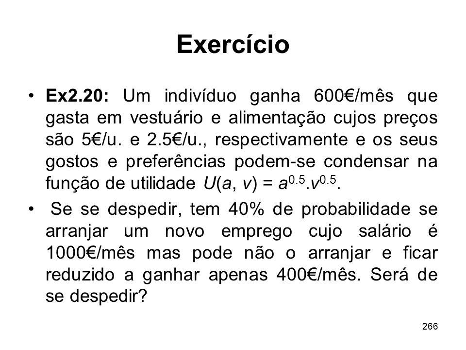 266 Exercício Ex2.20: Um indivíduo ganha 600/mês que gasta em vestuário e alimentação cujos preços são 5/u. e 2.5/u., respectivamente e os seus gostos