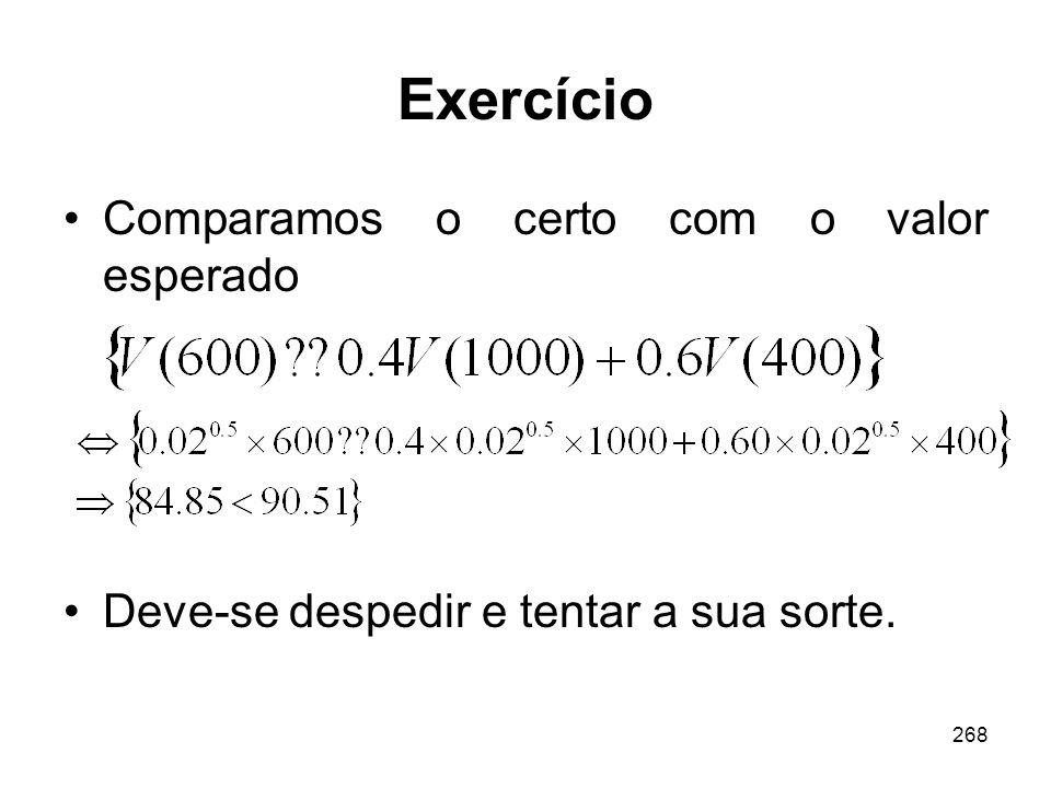 268 Exercício Comparamos o certo com o valor esperado Deve-se despedir e tentar a sua sorte.