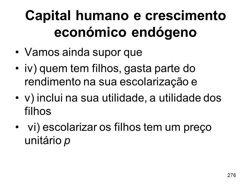 276 Capital humano e crescimento económico endógeno Vamos ainda supor que iv) quem tem filhos, gasta parte do rendimento na sua escolarização e v) inc