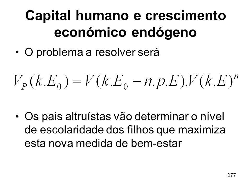 277 Capital humano e crescimento económico endógeno O problema a resolver será Os pais altruístas vão determinar o nível de escolaridade dos filhos qu