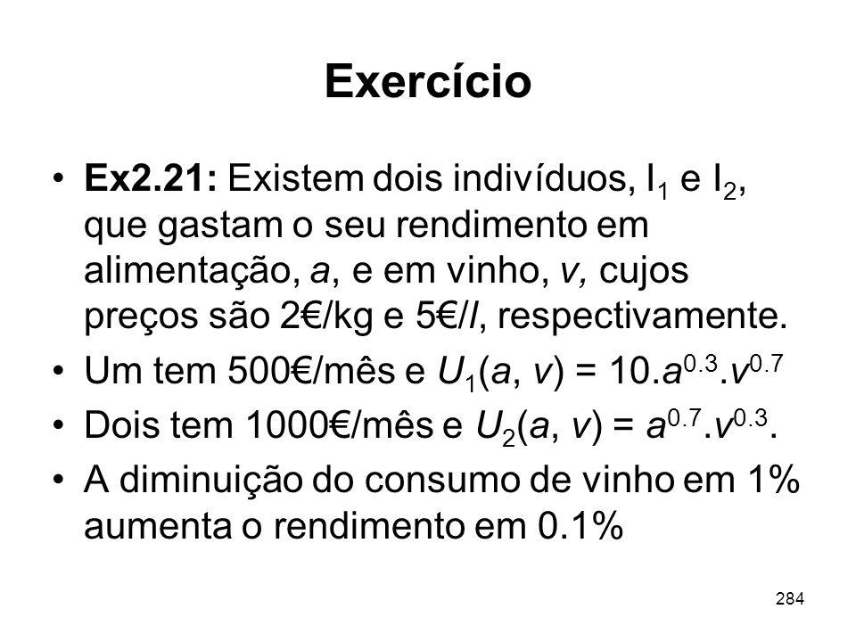 284 Exercício Ex2.21: Existem dois indivíduos, I 1 e I 2, que gastam o seu rendimento em alimentação, a, e em vinho, v, cujos preços são 2/kg e 5/l, r
