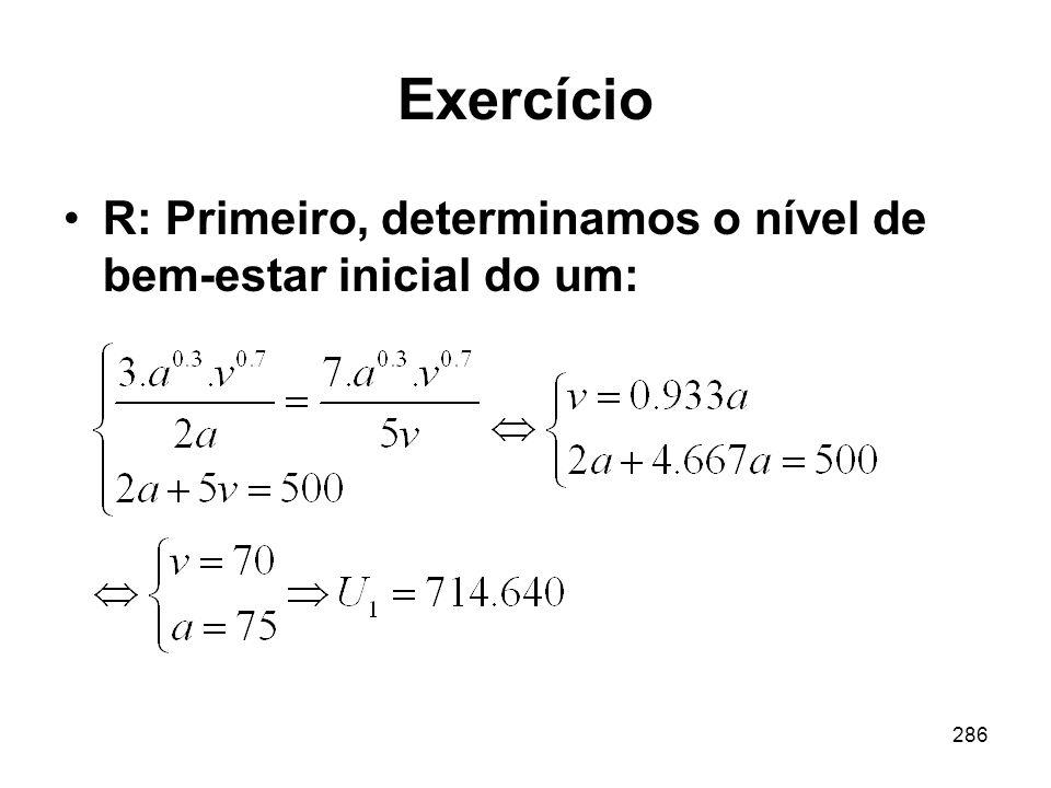 286 Exercício R: Primeiro, determinamos o nível de bem-estar inicial do um: