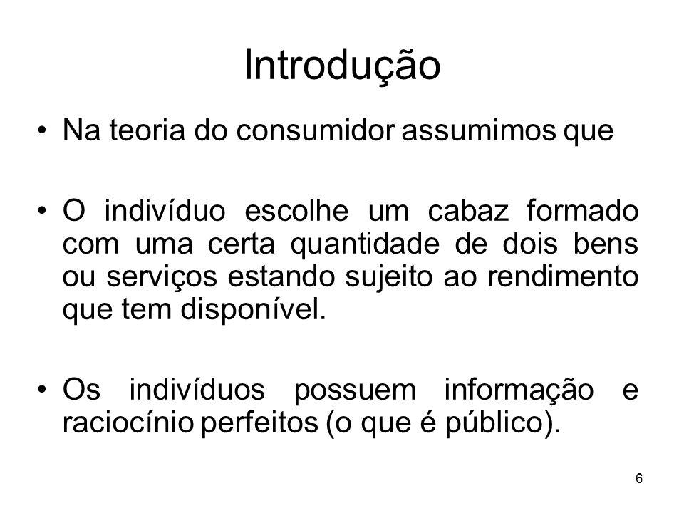 6 Introdução Na teoria do consumidor assumimos que O indivíduo escolhe um cabaz formado com uma certa quantidade de dois bens ou serviços estando suje