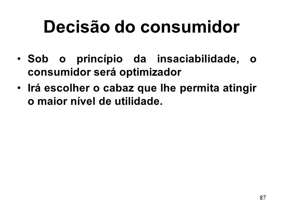 87 Decisão do consumidor Sob o princípio da insaciabilidade, o consumidor será optimizador Irá escolher o cabaz que lhe permita atingir o maior nível