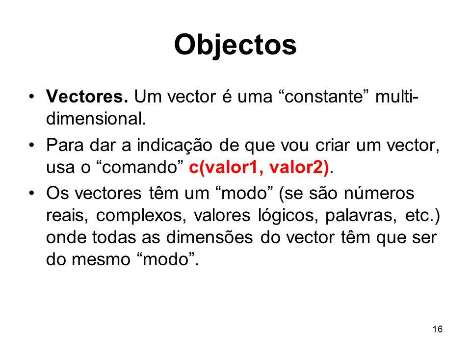 16 Objectos Vectores. Um vector é uma constante multi- dimensional.