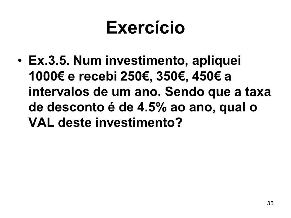 35 Exercício Ex.3.5. Num investimento, apliquei 1000 e recebi 250, 350, 450 a intervalos de um ano.