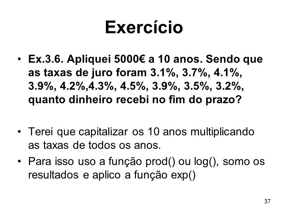 37 Exercício Ex.3.6. Apliquei 5000 a 10 anos.
