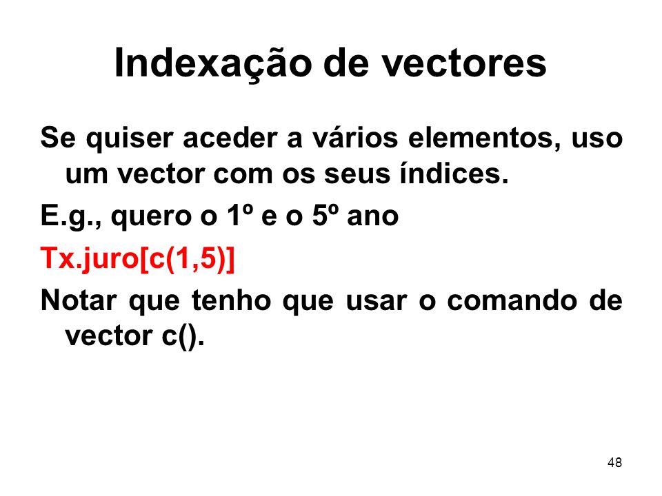 48 Indexação de vectores Se quiser aceder a vários elementos, uso um vector com os seus índices.