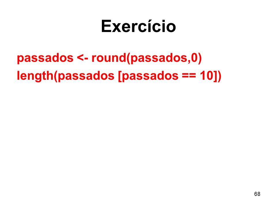 68 Exercício passados <- round(passados,0) length(passados [passados == 10])