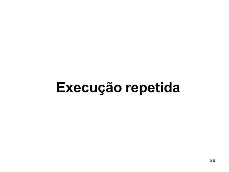 86 Execução repetida