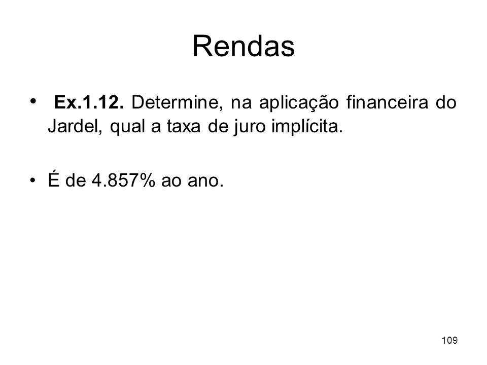109 Rendas Ex.1.12. Determine, na aplicação financeira do Jardel, qual a taxa de juro implícita. É de 4.857% ao ano.