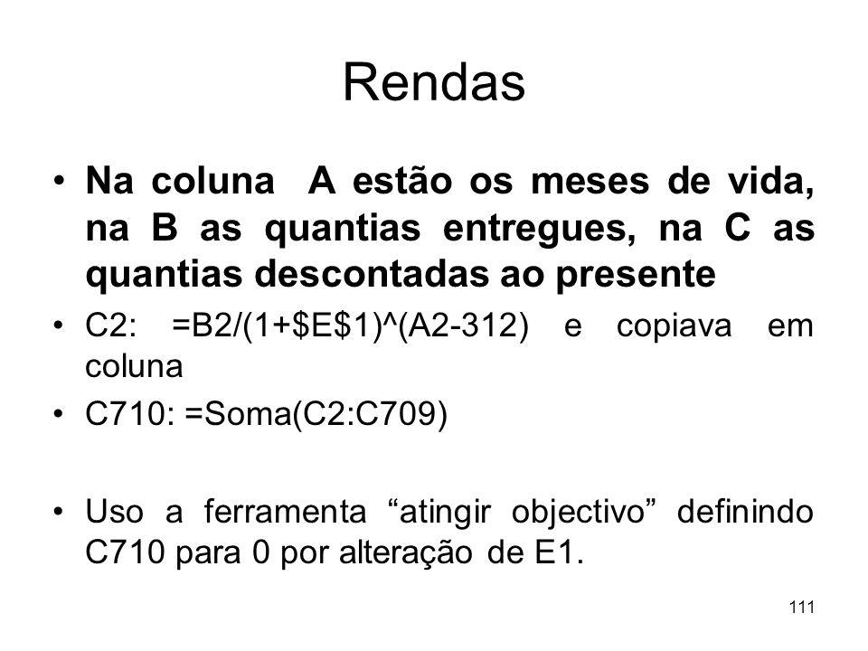 111 Rendas Na coluna A estão os meses de vida, na B as quantias entregues, na C as quantias descontadas ao presente C2: =B2/(1+$E$1)^(A2-312) e copiav
