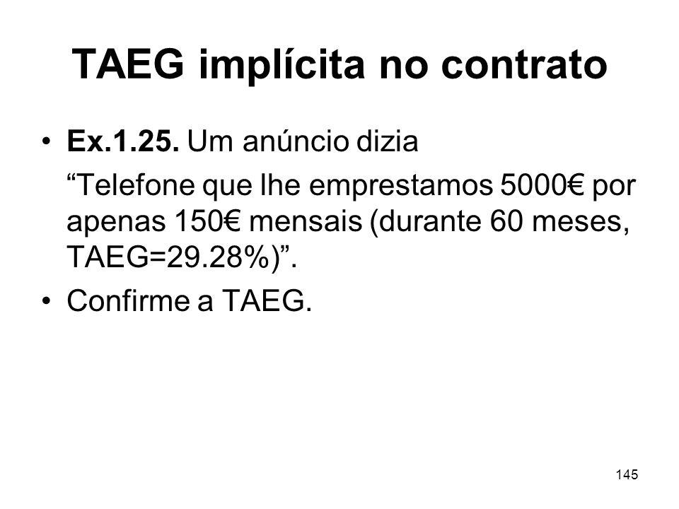 145 TAEG implícita no contrato Ex.1.25. Um anúncio dizia Telefone que lhe emprestamos 5000 por apenas 150 mensais (durante 60 meses, TAEG=29.28%). Con