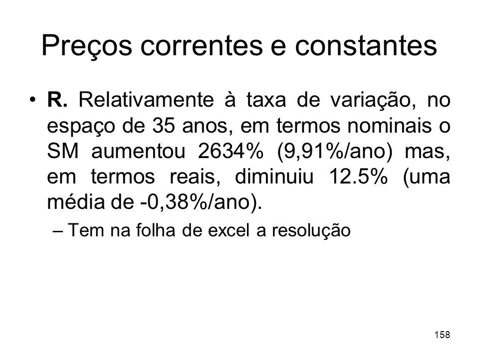 158 Preços correntes e constantes R. Relativamente à taxa de variação, no espaço de 35 anos, em termos nominais o SM aumentou 2634% (9,91%/ano) mas, e