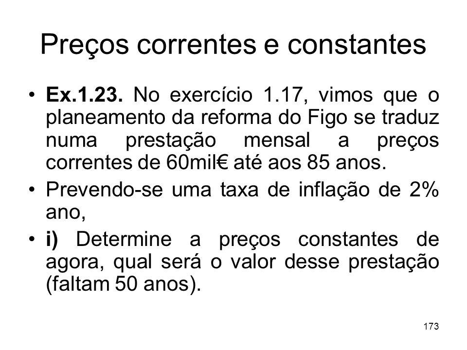 173 Preços correntes e constantes Ex.1.23. No exercício 1.17, vimos que o planeamento da reforma do Figo se traduz numa prestação mensal a preços corr