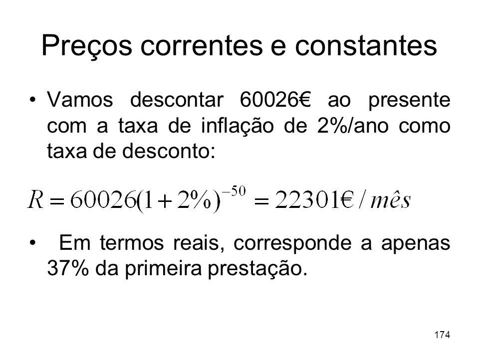 174 Preços correntes e constantes Vamos descontar 60026 ao presente com a taxa de inflação de 2%/ano como taxa de desconto: Em termos reais, correspon
