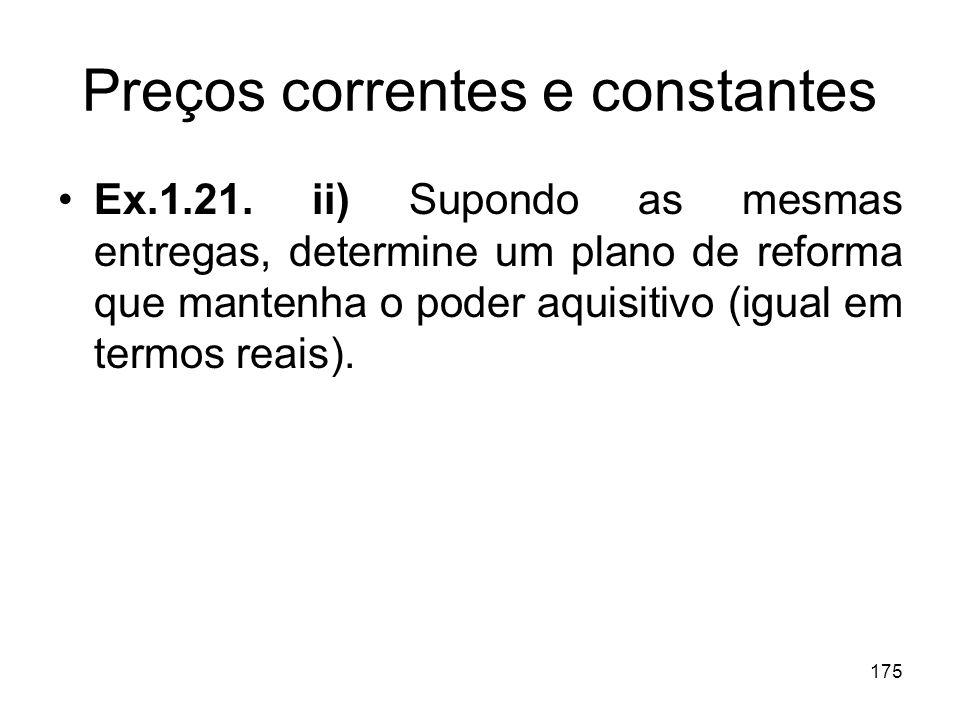 175 Preços correntes e constantes Ex.1.21. ii) Supondo as mesmas entregas, determine um plano de reforma que mantenha o poder aquisitivo (igual em ter