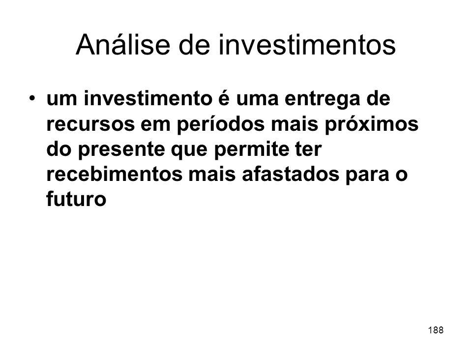 188 Análise de investimentos um investimento é uma entrega de recursos em períodos mais próximos do presente que permite ter recebimentos mais afastad