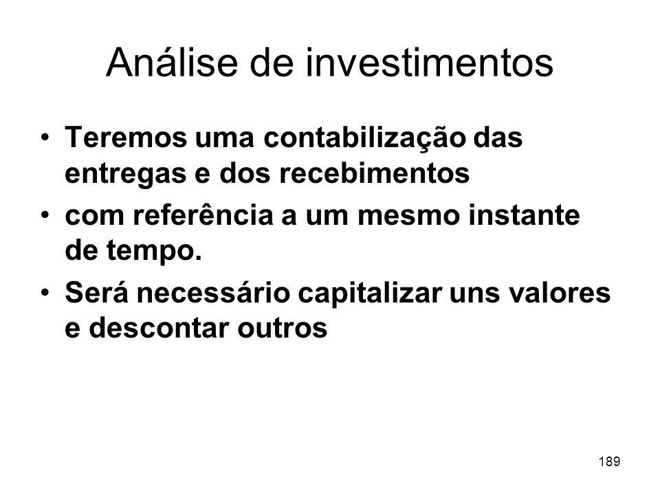 189 Análise de investimentos Teremos uma contabilização das entregas e dos recebimentos com referência a um mesmo instante de tempo. Será necessário c
