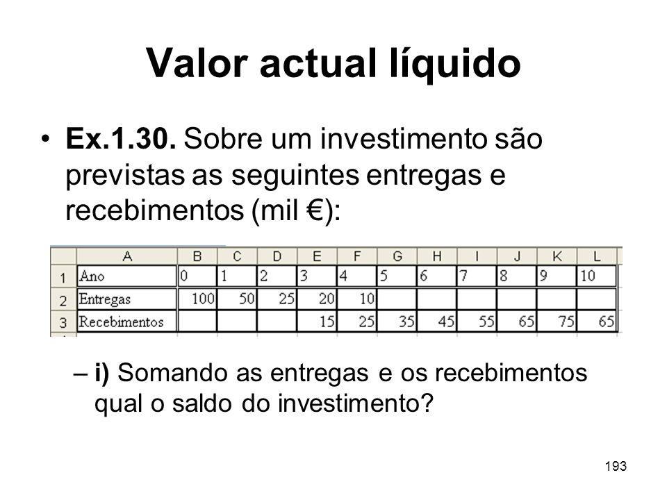 193 Valor actual líquido Ex.1.30. Sobre um investimento são previstas as seguintes entregas e recebimentos (mil ): –i) Somando as entregas e os recebi