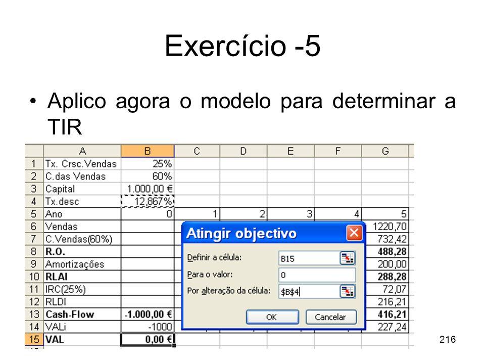 216 Exercício -5 Aplico agora o modelo para determinar a TIR