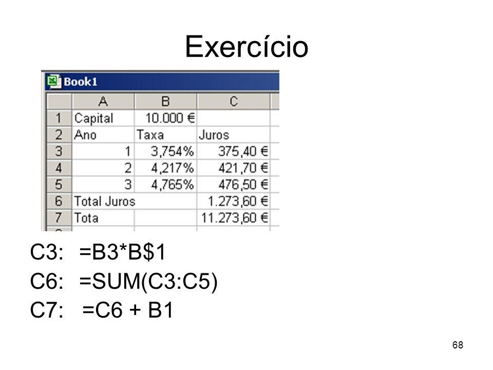 68 Exercício C3: =B3*B$1 C6: =SUM(C3:C5) C7: =C6 + B1