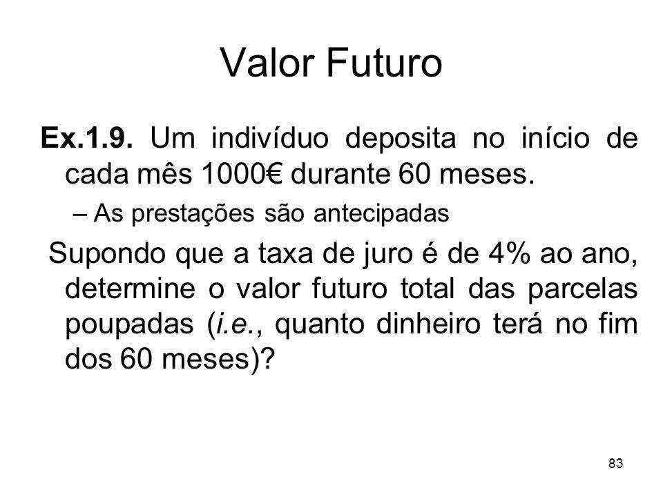 83 Valor Futuro Ex.1.9. Um indivíduo deposita no início de cada mês 1000 durante 60 meses. –As prestações são antecipadas Supondo que a taxa de juro é