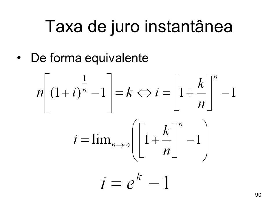 90 Taxa de juro instantânea De forma equivalente