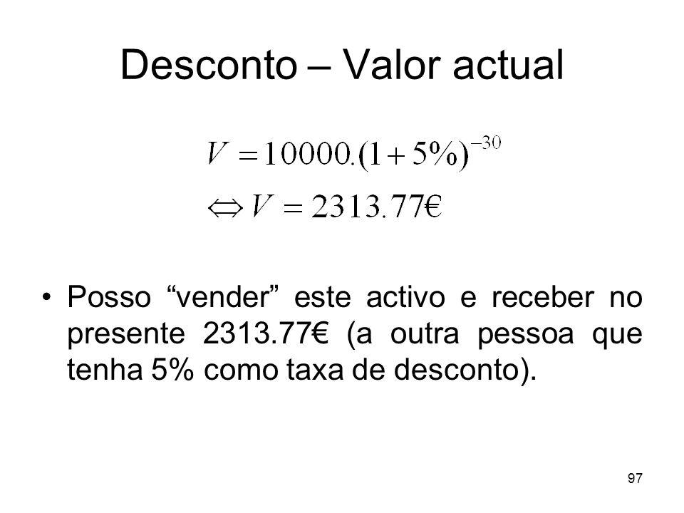 97 Desconto – Valor actual Posso vender este activo e receber no presente 2313.77 (a outra pessoa que tenha 5% como taxa de desconto).