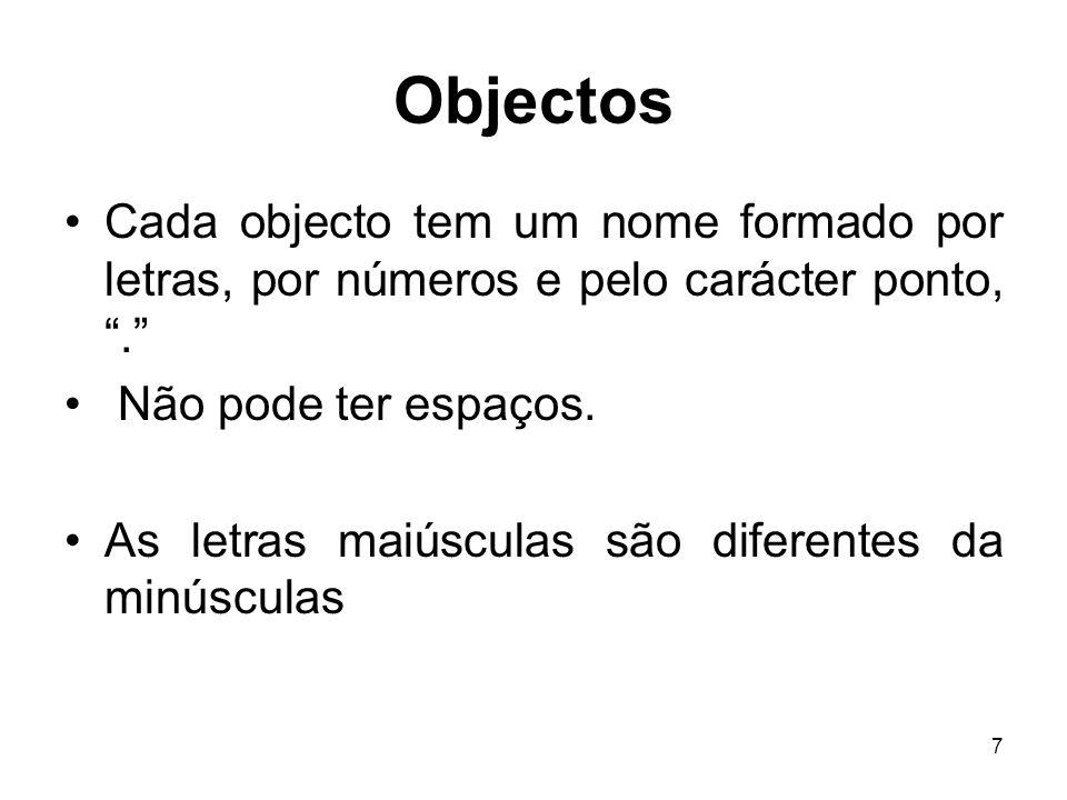 7 Objectos Cada objecto tem um nome formado por letras, por números e pelo carácter ponto,. Não pode ter espaços. As letras maiúsculas são diferentes