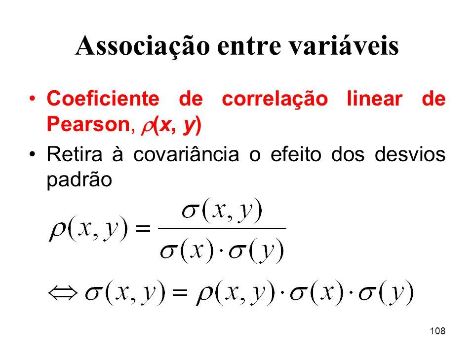 108 Associação entre variáveis Coeficiente de correlação linear de Pearson, (x, y) Retira à covariância o efeito dos desvios padrão