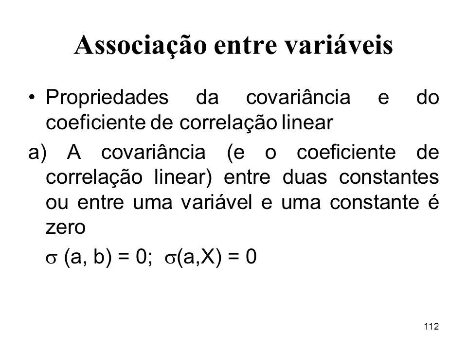 112 Associação entre variáveis Propriedades da covariância e do coeficiente de correlação linear a) A covariância (e o coeficiente de correlação linea