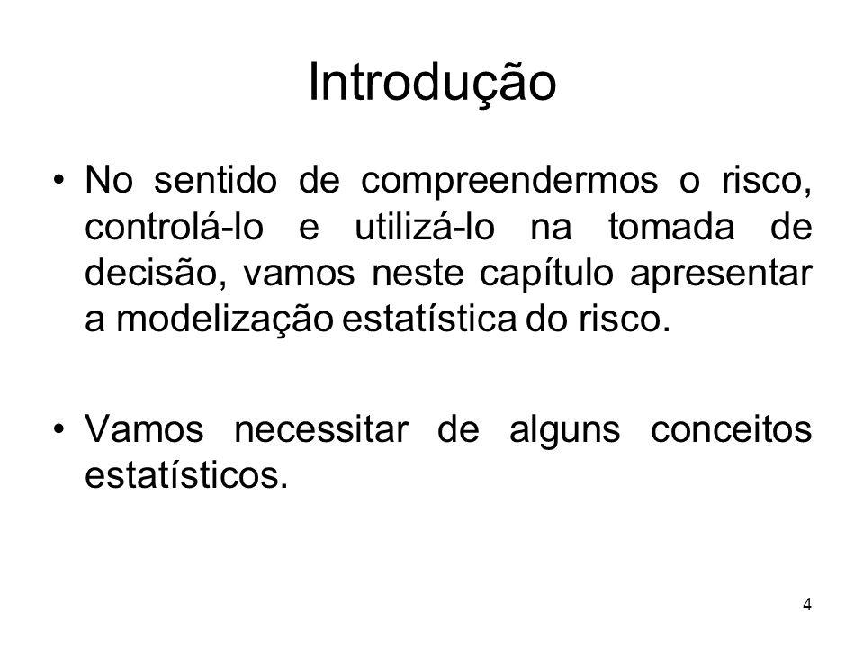 4 Introdução No sentido de compreendermos o risco, controlá-lo e utilizá-lo na tomada de decisão, vamos neste capítulo apresentar a modelização estatí