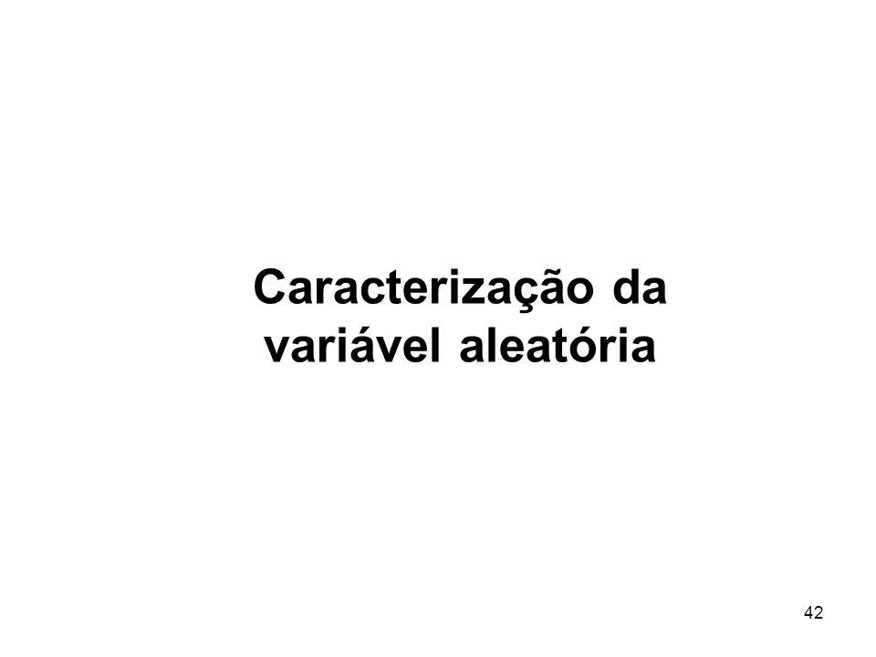 42 Caracterização da variável aleatória